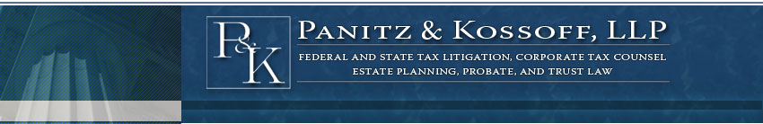 Panitz & Kossoff, LLP Federal and Tax Litigation, Corporate Tax Counsel, Estate Planning, Probate, and Trust Law