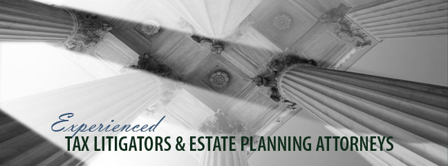 Experienced Tax Litigators & Estate Planning Attorneys